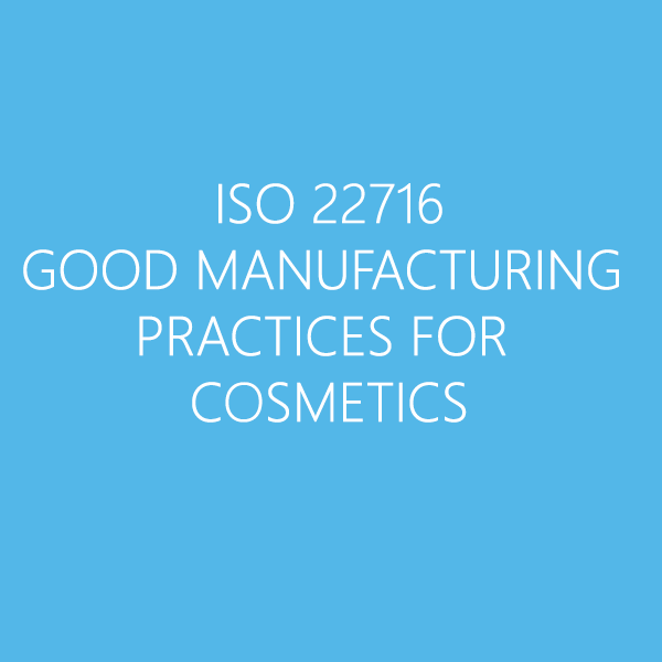 ISO 22716 GOOD MANUFACTURING PRACTICES FOR COSMETICS